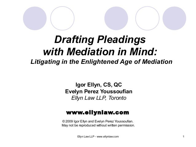 Drafting Pleadings with Mediation in Mind: Litigating in the Enlightened Age of Mediation  Igor Ellyn, CS, QC Evelyn Perez...
