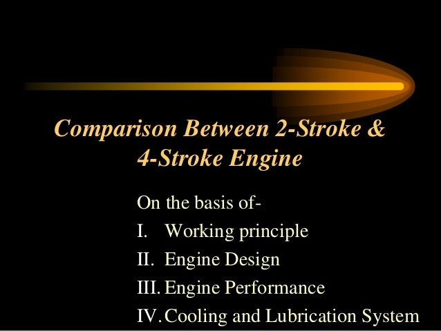 Comparison Between 2-Stroke & 4-Stroke Engine On the basis ofI. Working principle II. Engine Design III. Engine Performanc...