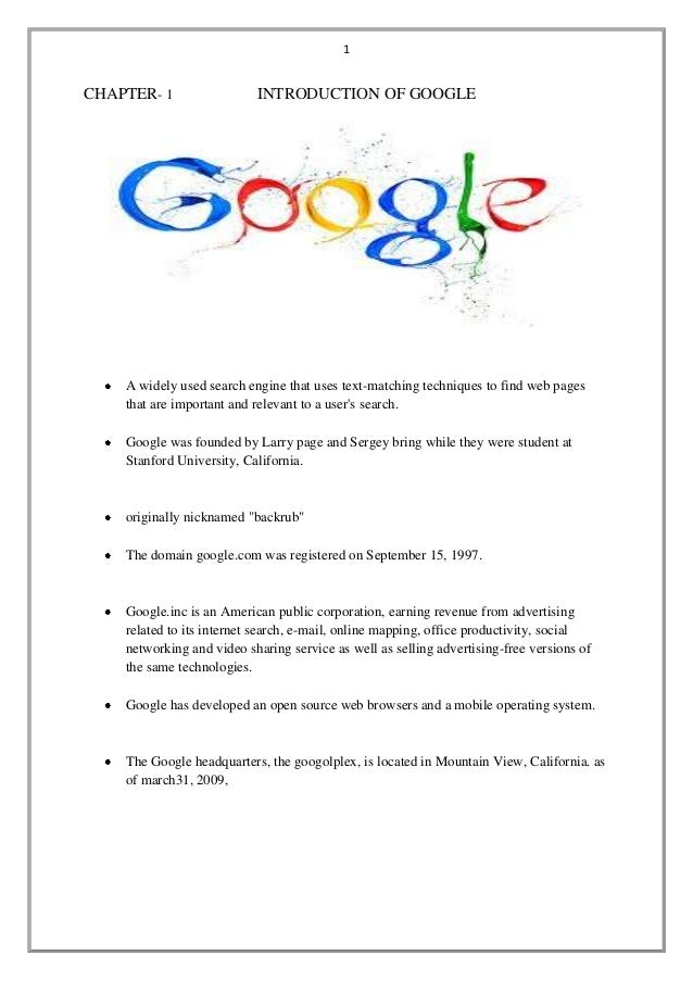 1  CHAPTER- 1  INTRODUCTION OF GOOGLE  A widely used search engine that uses text-matching techniques to find web pages th...