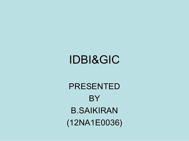 IDBI&GIC PRESENTED BY B.SAIKIRAN (12NA1E0036)