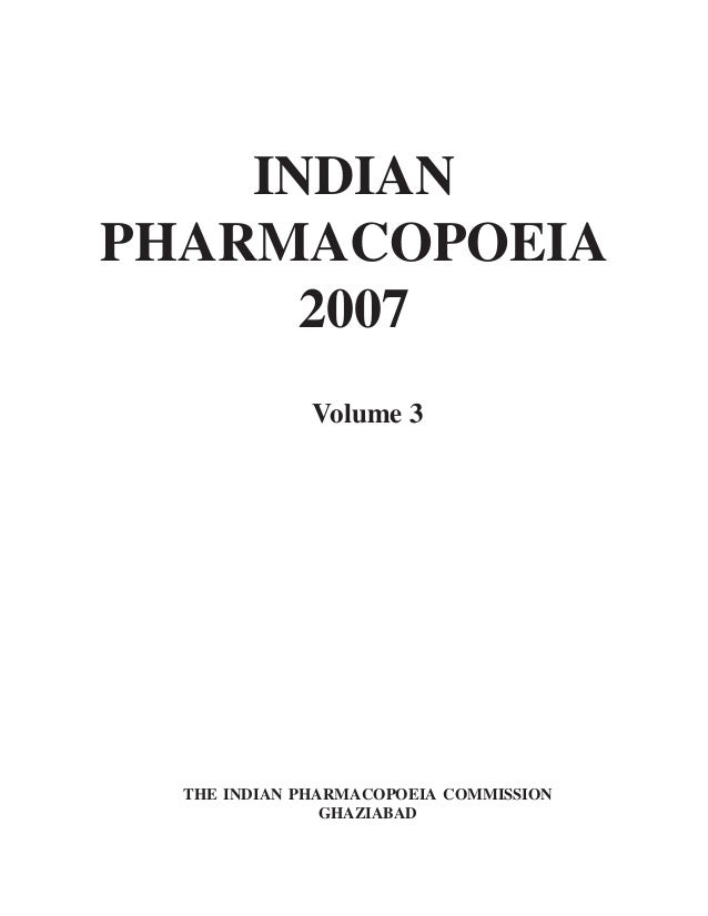 INDIAN PHARMACOPOEIA 2007 Volume 3 THE INDIAN PHARMACOPOEIA COMMISSION GHAZIABAD