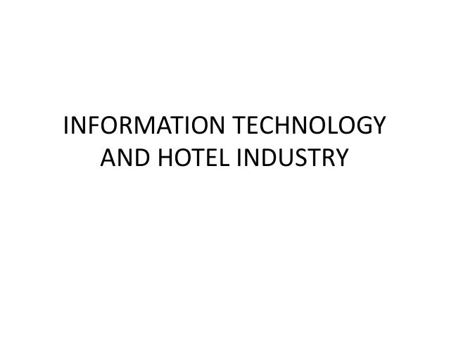 INFORMATION TECHNOLOGY AND HOTEL INDUSTRY