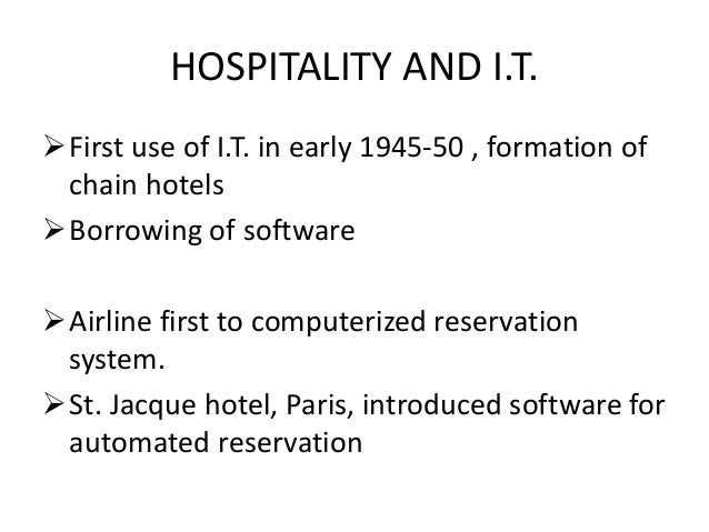 ict in the hospitality industry Hotel managers believe ict adoption is a key success factor in enhancing hotel performance (burca, fynes, 2006) there are many benefits of ict adoption in the hotel industry.