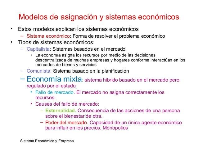 Sistema Económico y Empresa Modelos de asignación y sistemas económicos • Estos modelos explican los sistemas económicos –...