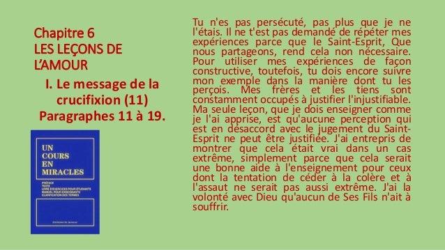 Chapitre 6 LES LEÇONS DE L'AMOUR I. Le message de la crucifixion (11) Paragraphes 11 à 19. Tu n'es pas persécuté, pas plus...