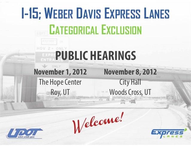 I-15; WEBER DAVIS EXPRESS LANES      CATEGORICAL EXCLUSION        PUBLIC HEARINGS  November 1, 2012   November 8, 2012   T...