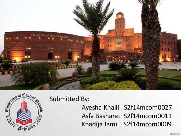 Submitted By: Ayesha Khalil S2f14mcom0027 Asfa Basharat S2f14mcom0011 Khadija Jamil S2f14mcom0009