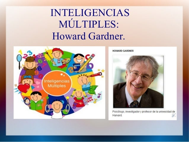 INTELIGENCIAS MÚLTIPLES: Howard Gardner.