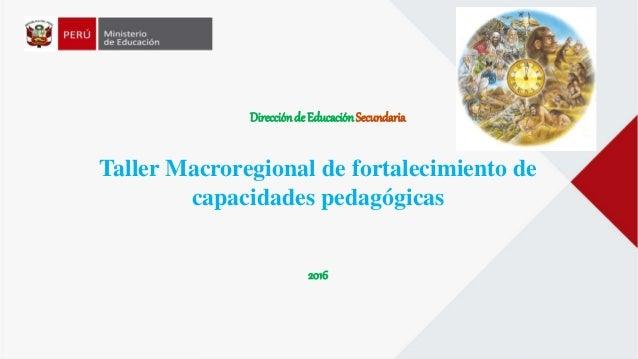 DIRECCIÓN DE EDUCACIÓN SECUNDARIA Direcciónde EducaciónSecundaria Taller Macroregional de fortalecimiento de capacidades p...