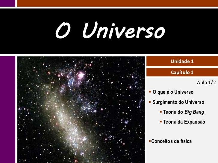 O Universo                  Unidade 1                  Capítulo 1                               Aula 1/2         O que é ...