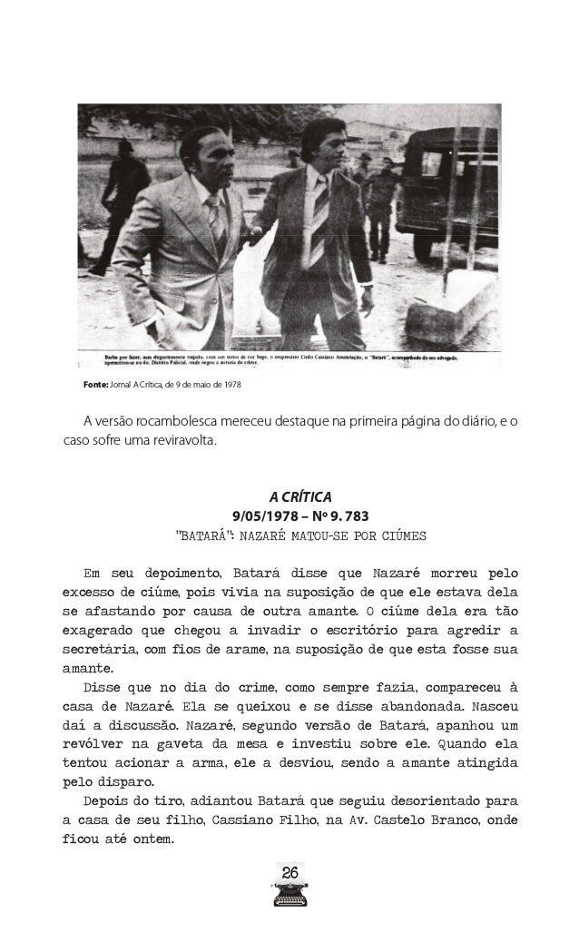 31 Fonte: Cassiano preso após a reconstituição do crime - Jornal A Crítica, de 14 de maio de 1978 Na noite anterior, Batar...