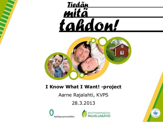 I Know What I Want! -projectAarne Rajalahti, KVPS28.3.2013