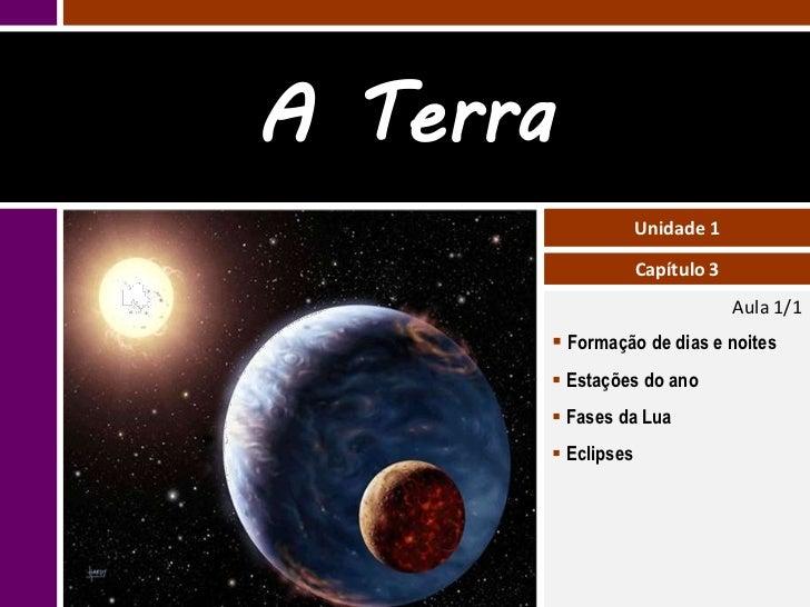 A Terra                   Unidade 1                   Capítulo 3                                Aula 1/1       Formação d...