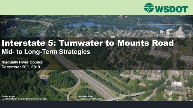 Interstate 5: Tumwater to Mounts Road Mid- to Long-Term Strategies Nisqually River Council December 20th, 2019 Dennis Enge...
