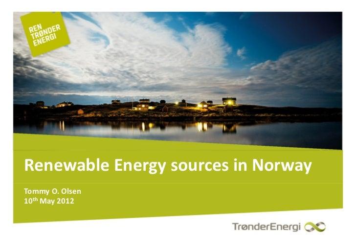 Renewable Energysources inNorwayTommyO.Olsen10th May2012