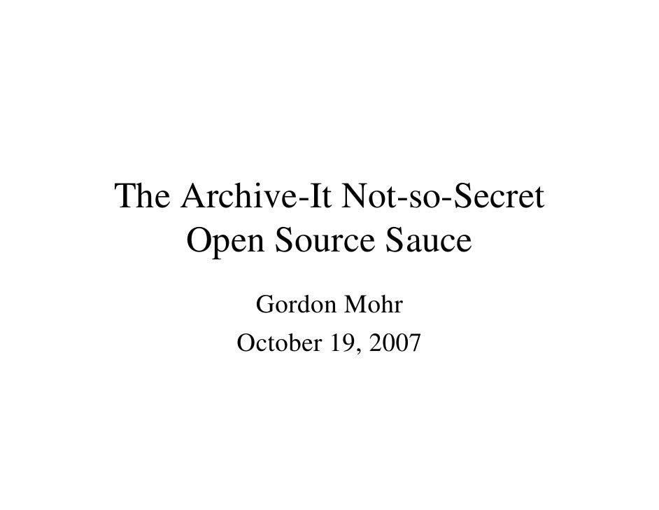The Archive-It Not-so-Secret     Open Source Sauce         Gordon Mohr        October 19, 2007