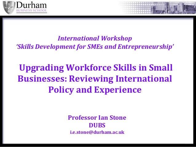 International Workshop'Skills Development for SMEs and Entrepreneurship'Upgrading Workforce Skills in SmallBusinesses: Rev...