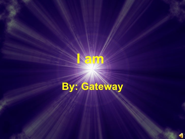 I am  By: Gateway