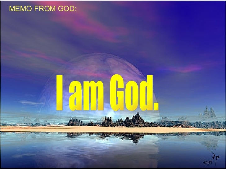 MEMO FROM GOD: I am God.