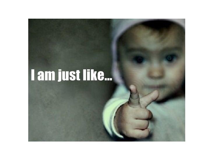 I am just like…