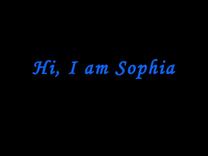 Hi, I am Sophia