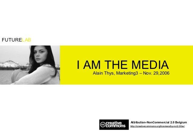 FUTURELAB            I AM THE MEDIA              Alain Thys, Marketing3 – Nov. 29,2006                                Attr...