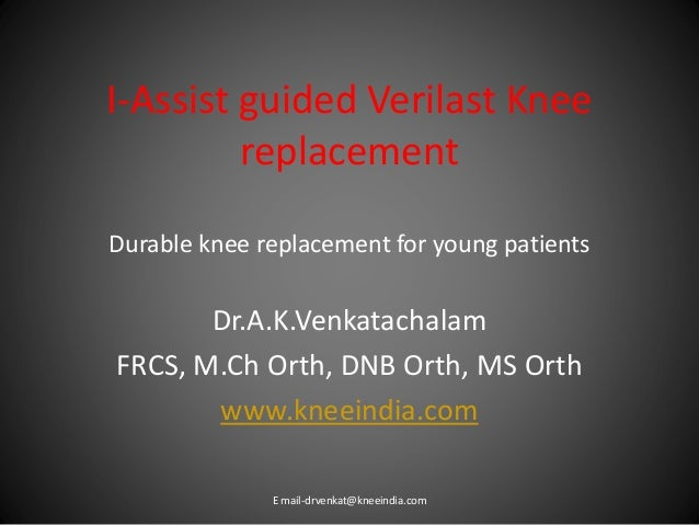 I-Assist guided Verilast Knee replacement Durable knee replacement for young patients Dr.A.K.Venkatachalam FRCS, M.Ch Orth...