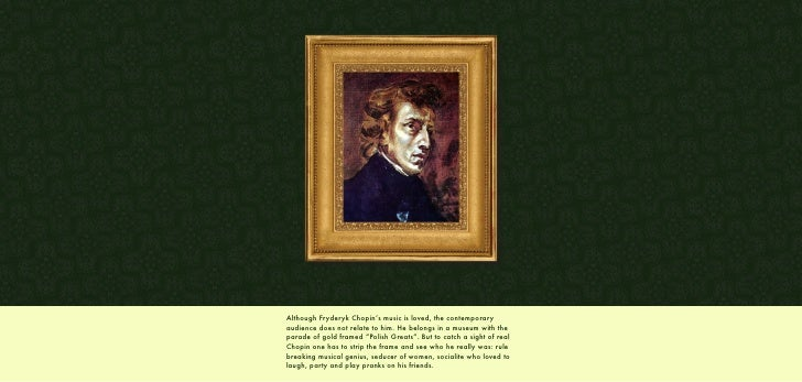 Although Fryderyk Chopin's music is loved, the contemporary audience does not relate to him. He belongs in a museum with t...