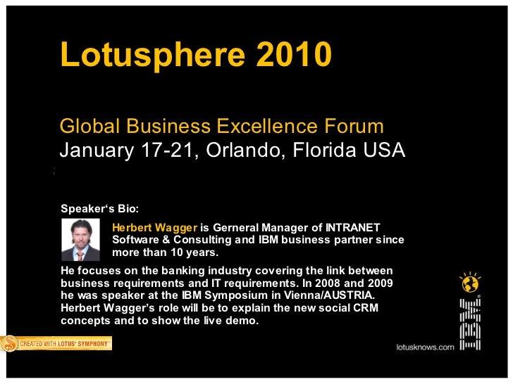 Lotusphere 2010Global Business Excellence ForumJanuary 17-21, Orlando, Florida USASpeaker's Bio:         Herbert Wagger is...