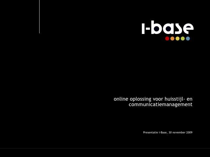 online oplossing voor huisstijl- en communicatiemanagement Presentatie i-Base, 30 november 2009