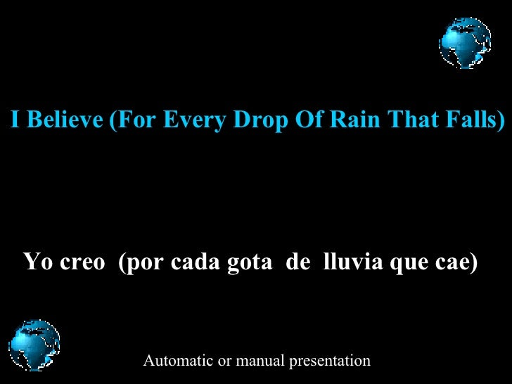 I Believe (For Every Drop Of Rain That Falls) Yo c reo  ( p or  cada gota  de  lluvia que cae )   Automatic or manual pres...