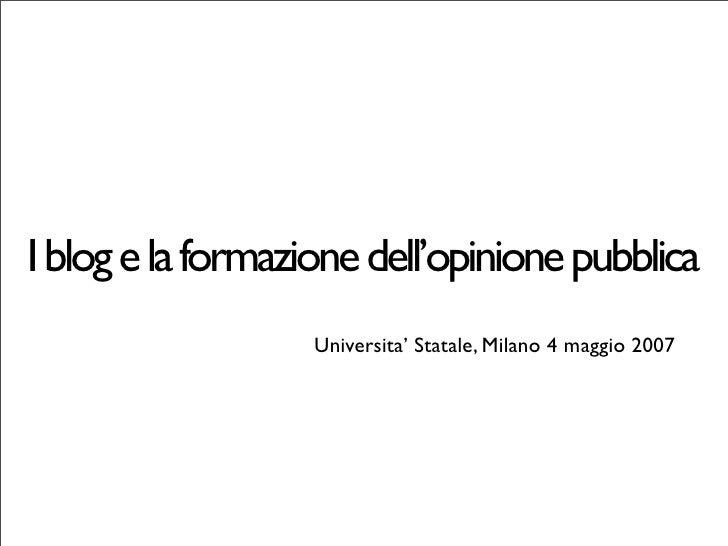 I blog e la formazione dell'opinione pubblica                    Universita' Statale, Milano 4 maggio 2007