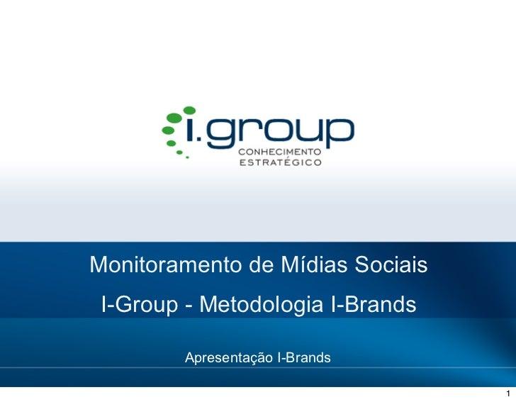 Monitoramento de Mídias Sociais                            I-Group - Metodologia I-Brands                                 ...