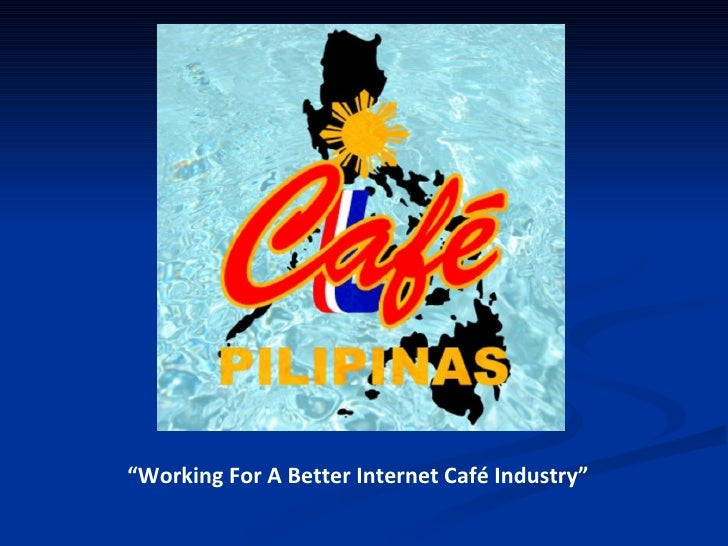 """ Working For A Better Internet Café Industry"""