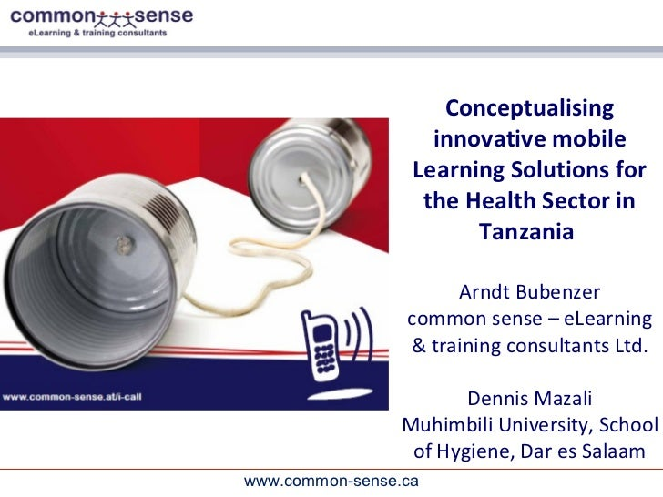Conceptualising innovative mobile Learning Solutions for the Health Sector in Tanzania  Arndt Bubenzer common sense – eLea...