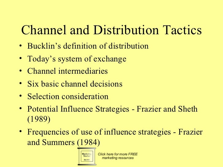 Channel and Distribution Tactics• Bucklin's definition of distribution• Today's system of exchange• Channel intermediaries...