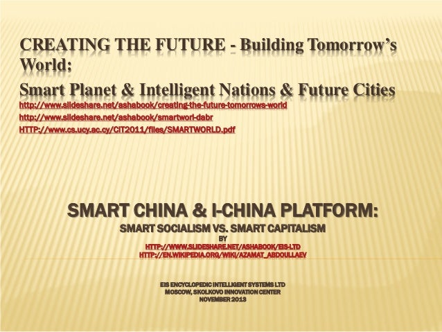 CREATING THE FUTURE - Building Tomorrow's World: Smart Planet & Intelligent Nations & Future Cities http://www.slideshare....