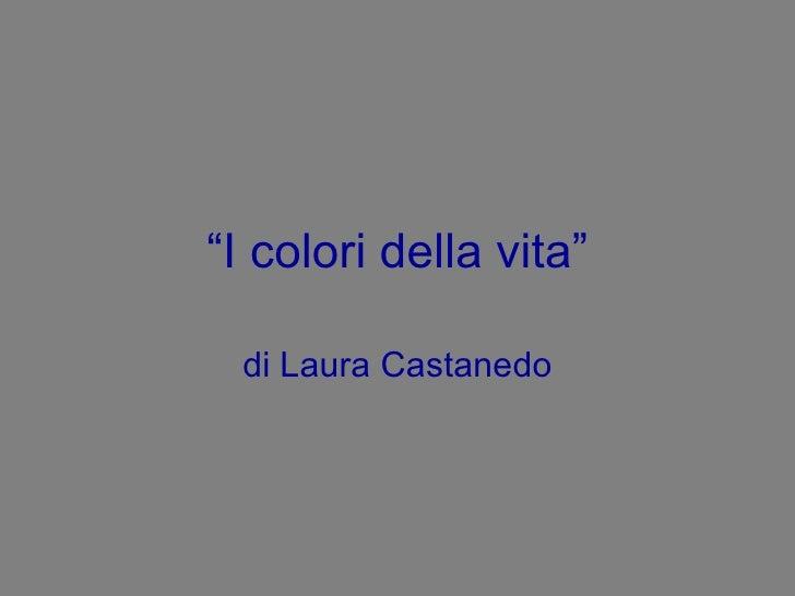 """"""" I colori della vita"""" di Laura Castanedo"""