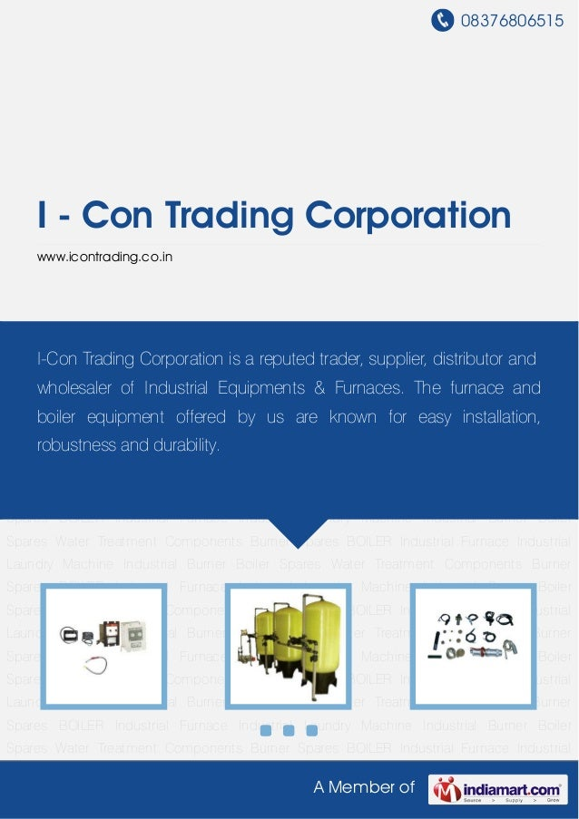 08376806515A Member ofI - Con Trading Corporationwww.icontrading.co.inBoiler Spares Water Treatment Components Burner Spar...