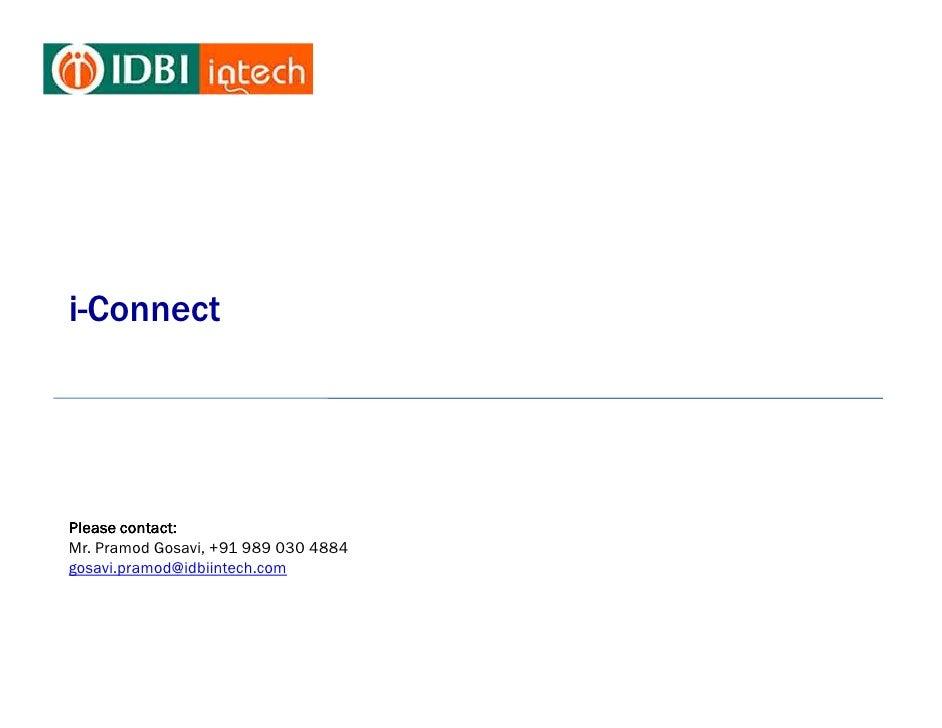i-ConnectPlease contact:Mr. Pramod Gosavi, +91 989 030 4884gosavi.pramod@idbiintech.com