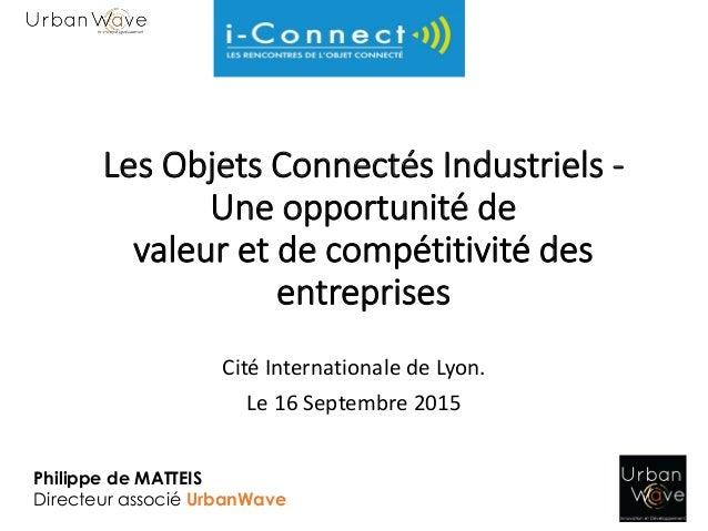 Les Objets Connectés Industriels - Une opportunité de valeur et de compétitivité des entreprises Cité Internationale de Ly...