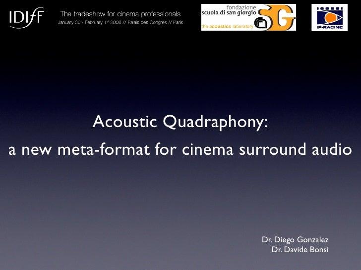 Acoustic Quadraphony: a new meta-format for cinema surround audio                                   Dr. Diego Gonzalez    ...