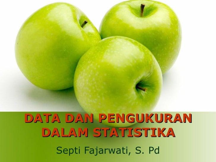 DATA DAN PENGUKURAN  DALAM STATISTIKA   Septi Fajarwati, S. Pd