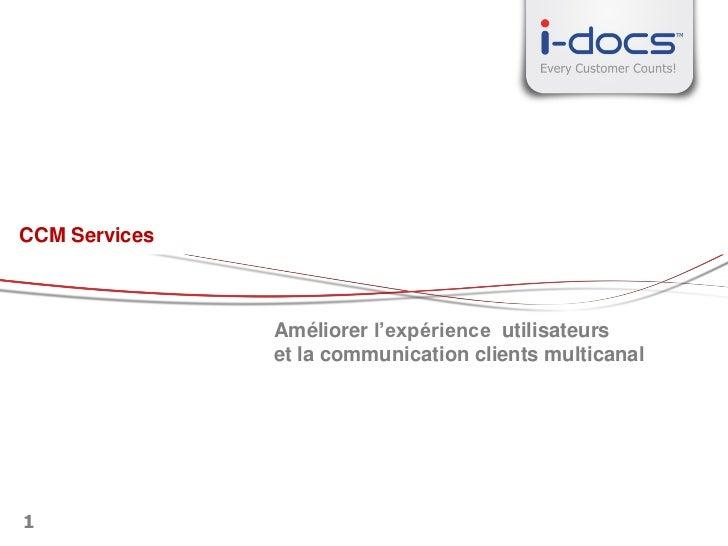 CCM Services               Améliorer l'expérience utilisateurs               et la communication clients multicanal1