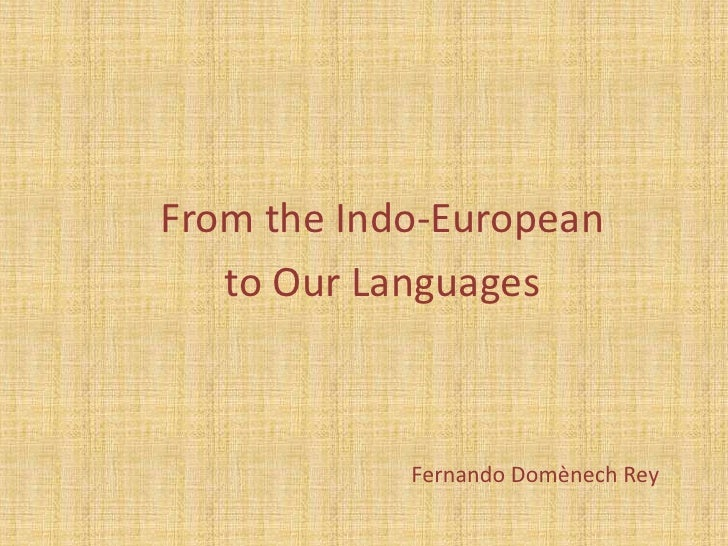 From the Indo-European   to Our Languages            Fernando Domènech Rey