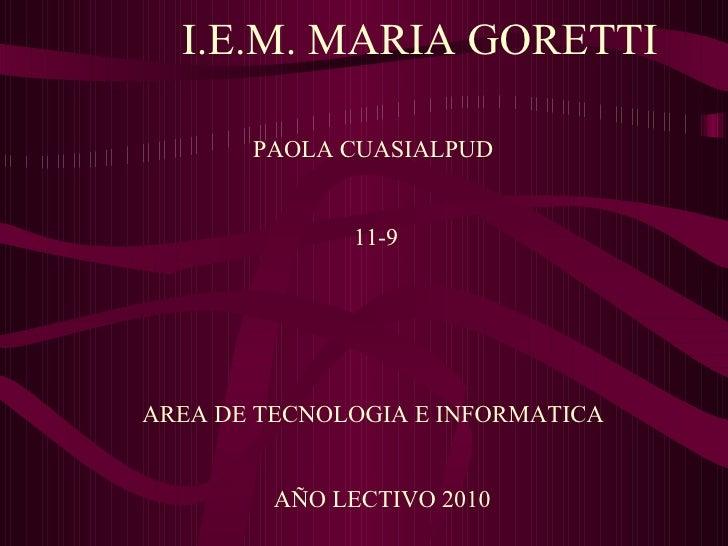 I.E.M. MARIA GORETTI PAOLA CUASIALPUD  11-9 AREA DE TECNOLOGIA E INFORMATICA  AÑO LECTIVO 2010