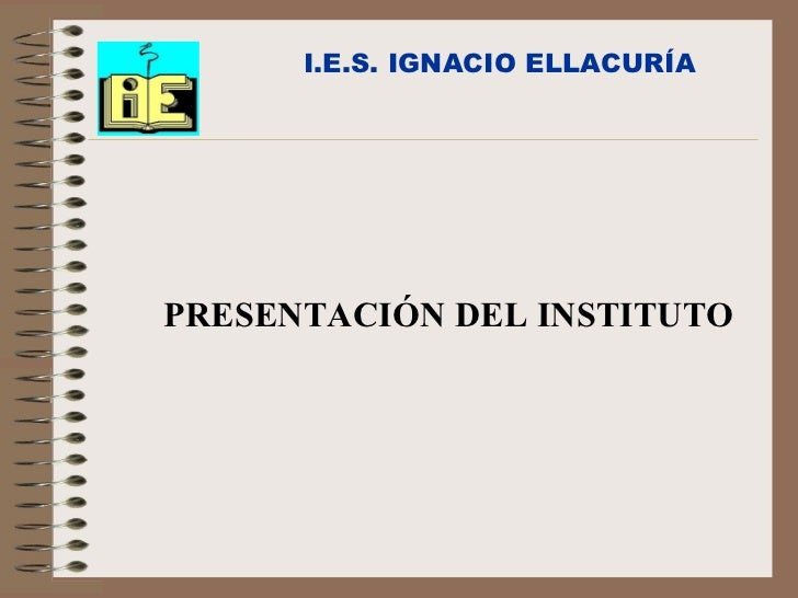 I.E.S. IGNACIO ELLACURÍA PRESENTACIÓN DEL INSTITUTO
