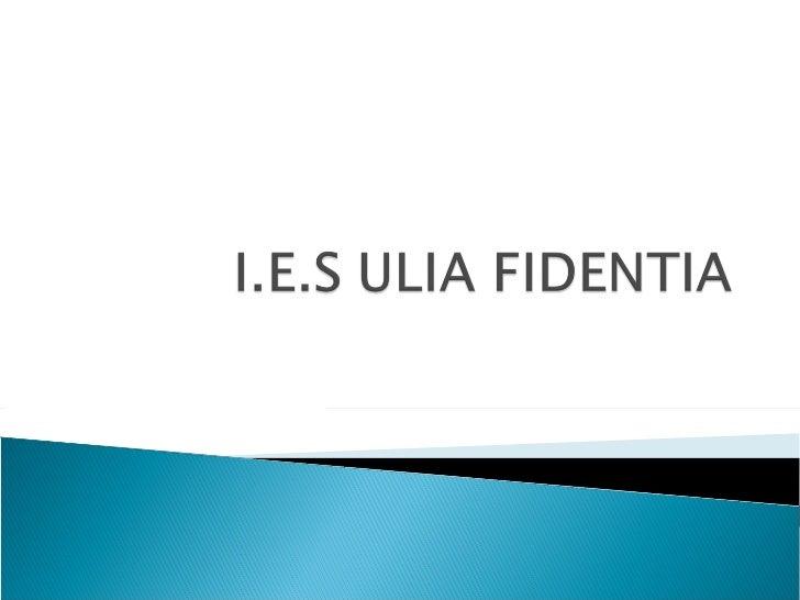 Que est ce- que le I.E.S Ulia Fidentia?Le I.E.S Ulia Fidentia      c'est une centre de education secondaireobligatoire dan...