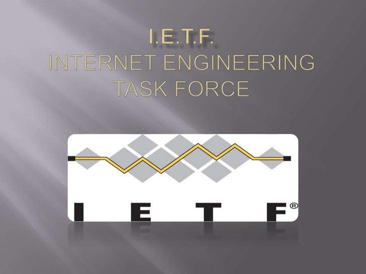 I.E.T.F.Internet EngineeringTaskForcE<br />