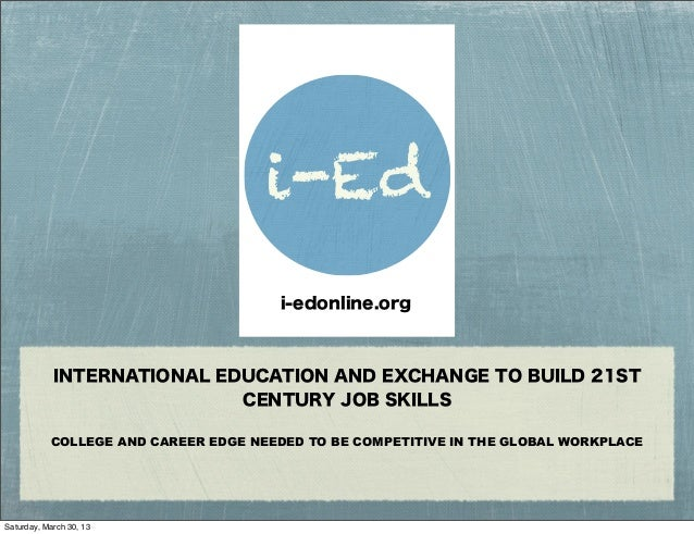 INTERNATIONAL EDUCATION AND EXCHANGE TO BUILD 21STCENTURY JOB SKILLSCOLLEGE AND CAREER EDGE NEEDED TO BE COMPETITIVE IN TH...